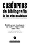 Cuadernos de bibliografía de las artes escénicas. Catálogo de libretos de los Teatros Nacionales 1939-1985